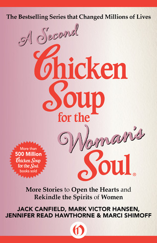 A Second Chicken Soup for the Woman's Soul: More Stories to Open the Hearts and Rekindle the Spirits of Women