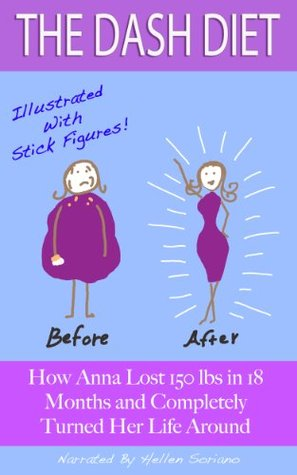 The Dash Diet: How Anna Lost 150 lbs in 18 Months and Completely Turned her Life Around (Illustrated With Stick Figures!)