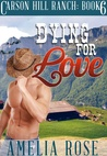 Dying For Love (Carson Hill Ranch, #6)