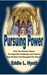 Pursuing Power: How the Historic Quest for Apostolic Authority & Control Has Divided and Damaged the Church