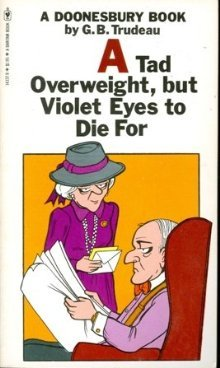 A Tad Overweight, but Violet Eyes to Die For by G.B. Trudeau
