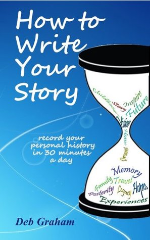 How To Write Your Story: record your personal history in 30 minutes a day