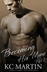 Becoming His Muse - Part 2 by K.C. Martin