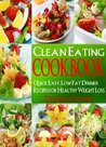 Clean Eating Cookbook: Quick Easy, Low Fat Dinner Recipes for Healthy Weight Loss Using Whole Foods (Lose Weight Naturally)