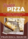 Paleo Pizza: Healthiest Way To Stay, Lean, Strong, & Energetic! (Paleo Recipes)