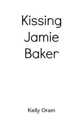Kissing Jamie Baker by Kelly Oram