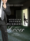 Lover, Husband, Father, Monster: Book 2, His Story