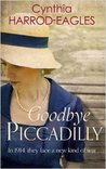 Goodbye, Piccadilly by Cynthia Harrod-Eagles