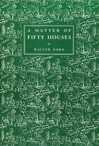A Matter of Fifty Houses by Walter R. Hard