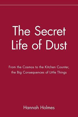 The Secret Life of Dust by Hannah Holmes