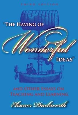 The Having of Wonderful Ideas by Eleanor Duckworth