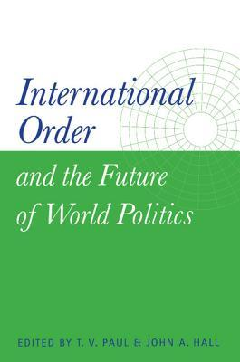 International Order and the Future of World Politics by T.V. Paul