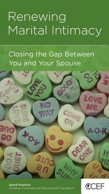 Renewing Marital Intimacy: Closing the Gap Between You and Your Spouse (CCEF Minibooks)