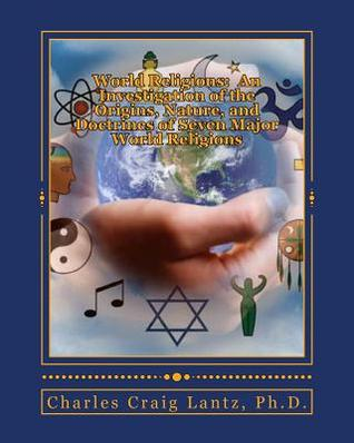 World Religions: An Investigation of the Origins, Nature, and Doctrines of Seven Major World Religions: A Brief and Concise Handbook on Seven Non-Christian Religions