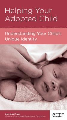 Helping Your Adopted Child: Understanding Your Child's Unique Identity (CCEF Minibooks)