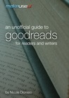 An Unofficial Guide to Goodreads for Readers and Writers by Nicole Dionisio