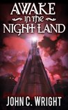 Awake in the Night Land by John C. Wright