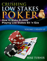 Crushing Low Stakes Poker: How to Make $1,000s Playing Low Stakes Sit 'n Gos (Volume 2: Heads-Up)