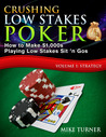 Crushing Low Stakes Poker: How to Make $1,000s Playing Low Stakes Sit 'n Gos (Volume 1: Strategy)