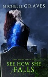 See How She Falls (The Chronicles of Izzy, #3)