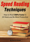 Speed Reading Techniques: How to Read 300% Faster in 24 Hours and Be More Productive