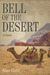 Bell of the Desert: The Life and Times of Gertrude Bell, The Woman Who Created Iraq