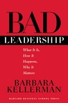 Bad Leadership: What It Is, How It Happens, Why It Matters (Leadership for the Common Good)