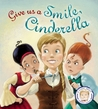 Give Us a Smile, Cinderella!: A Story About Personal Hygiene