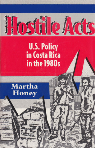 Hostile Acts: U.S. Policy in Costa Rica in the 1980s