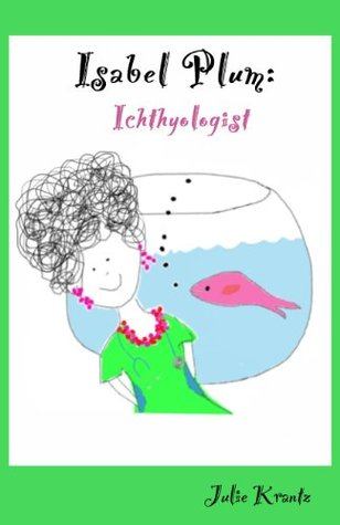 Isabel Plum: Icthyologist (children's picture book) (family, friendship, feelings) (ages 3 - 5)