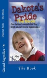 Dakota's Pride - The Book: A Father's Search For Hope & Truth About Down Syndrome