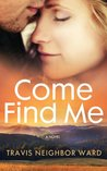 Come Find Me by Travis Neighbor Ward
