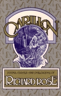 Carillon Poems, Essasys, and Philosophy of Richard Rose