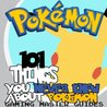 POKEMON: 101 Things You Never Knew About Pokemon!