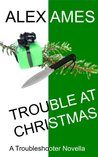 Trouble at Christmas: A Troubleshooter Novella