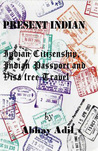 Present Indian: Indian Citizenship, Indian Passport and Visa free travel