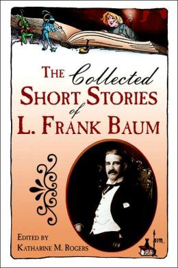 The Collected Short Stories of L. Frank Baum