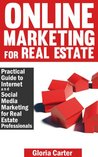 Online Marketing for Real Estate: A Practical Guide to Internet & Social Media Marketing for Real Estate Professionals: The definitive guide to Online ... Estate Professionals and Real Estate Agents)