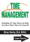 TIME MANAGEMENT: Including 471 Tips That Can Help You Have More Time For Yourself (Career Planning Book 6)