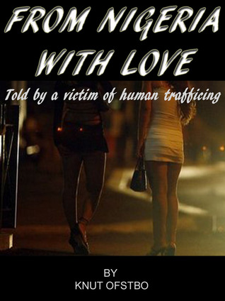 From Nigeria With Love - The True Story Told By A Victim Of Human Trafficing