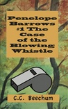 Penelope Barrows #1 The Case of the Blowing Whistle
