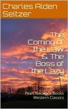 The Coming of the Law & The Boss of the Lazy Y: Pearl Necklace Books Western Classics