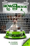 The Truth Behind Rescue Chihuahuas
