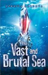 The Vast and Brutal Sea (The Vicious Deep #3)