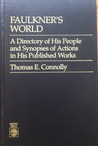 Faulkner's World: A Directory of His People and Synopses of Actions in His Works