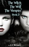 The Witch, the Wolf and the Vampire, Book 2 (The Witch, The Wolf and The Vampire, #2)
