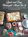 Quick and Easy Weeknight Meals For 2: Easy To Cook Delicious and Delectable Meals for Just the Two of You