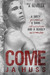 Come (Dirty, Dark, and Deadly, #1)
