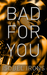 Bad For You (Life or Death, #3)