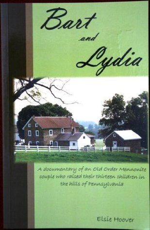 Bart and Lydia: A documentary of an Old Order Mennonite couple who raised their thirteen children in the hills of Pennsylvania